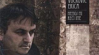 """ŽELJKO VUČKOVIĆ EKICA – """"Nemoj mi reći ime"""""""