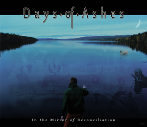 "DAYS OF ASHES – ""In The Mirror Of Reconciliation"""