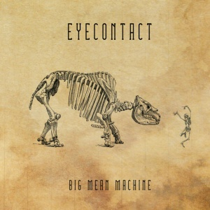 "EYECONTACT – ""Big Mean Machine"""