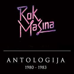 """ROK MAŠINA – """"Antologija 1980 – 1983"""""""
