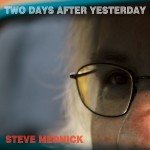 "STEVE MEDNICK – ""Two Days After Yesterday"""