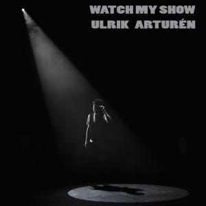 ULRIK ARTUREN..Watch My Show..CDCover