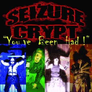 "SEIZURE CRYPT – ""You've Been Had!"""