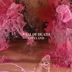 "WALL OF DEATH – ""Loveland"""