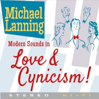 "MICHAEL LANNING – ""Modern Sounds In Love & Cynicism!"""