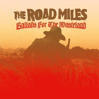 "THE ROAD MILES – ""Ballads For The Wasteland"""