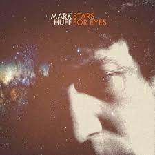 """MARK HUFF – """"Stars For Eyes"""""""