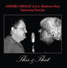 "NEBOJŠA NIKOLIĆ A.K.A. SKELETON MAN Feat. PERA JOE – ""This & That"""