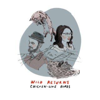 "CHICKEN-LIKE BIRDS – ""Wild Returns"""