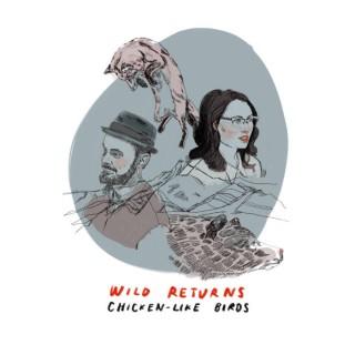 """CHICKEN-LIKE BIRDS – """"Wild Returns"""""""