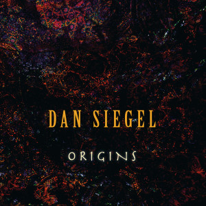 "DAN SIEGEL –  ""Origins"""