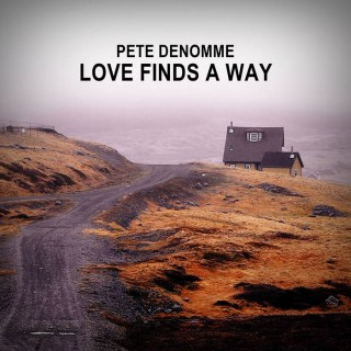 "PETE DENOMME – ""Love Finds A Way"""