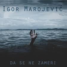 """IGOR MAROJEVIĆ – """"Da se ne zameri"""""""