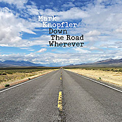 MARK KNOPFLER ..Down The Road Wherever