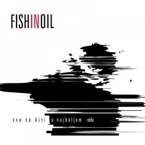 FISH IN OIL...Sve ce biti u najboljem redu