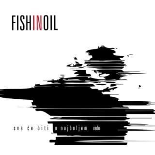 """FISH IN OIL – """"Sve će biti u najboljem redu"""""""