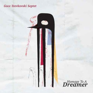 "GOCE STEVKOVSKI SEPTET – ""Homage To A Dreamer"""