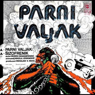 "PARNI VALJAK – ""Parni Valjak"" / ""Šizofrenik"""