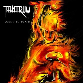 "TANTRUM – ""Melt It Down"""