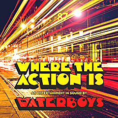 """Where The Action Is""..novi album Waterboysa!"