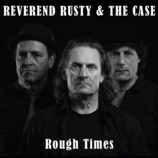 "REVEREND RUSTY & THE CASE – ""Rough Times"""
