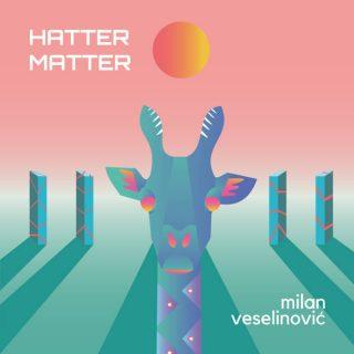 "MILAN VESELINOVIĆ – ""Hatter Matter"""