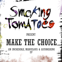 "SMOKING TOMATOES – ""Make The Choice"" (an Incredible, Marvelous & Astonishing EP)"