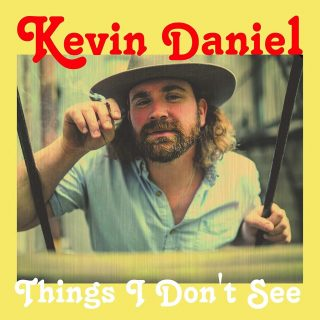 "KEVIN DANIEL – ""Things I Don't See"""