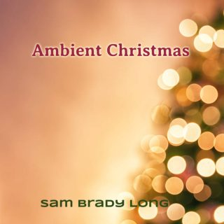 "SAM BRADY LONG – ""Ambient Christmas"""