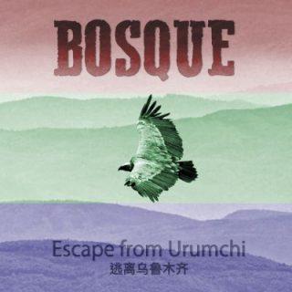 """BOSQUE – """"Escape From Urumchi"""""""