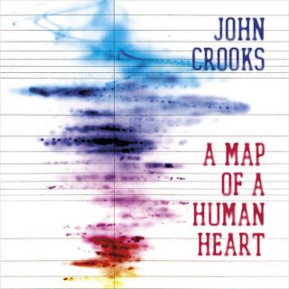 "JOHN CROOKS – ""A Map Of A Human Heart"""