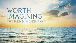 "THE KENN MORR BAND – ""Worth Imagining"""