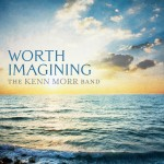 "THE KENN MORR BAND – ""Worth Imagining"""