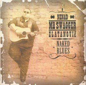"NENAD MR. SWAGGER ZLATANOVIĆ – ""Naked Blues"""