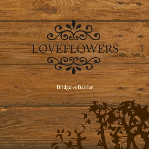 LOVEFLOWERS..Bridge Of Barrier..CDCover