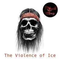 RHETT MAY..The Violence Of Ice
