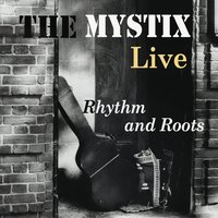 "THE MYSTIX – ""Live – Rhythm And Roots"""