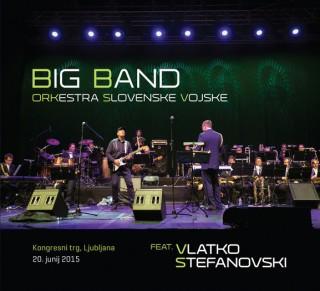 """BIG BAND ORKESTRA SLOVENSKE VOJSKE – """"Big Band Orkestra Slovenske Vojske Feat. Vlatko Stefanovski"""""""