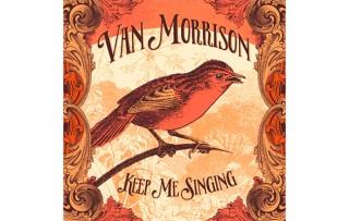 """VAN MORRISON…""""Keep Me Singing""""..novi album od 30-og septembra 2016."""