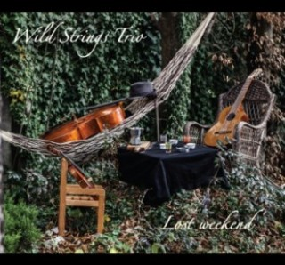 """WILD STRINGS TRIO – """"Lost Weekend"""""""