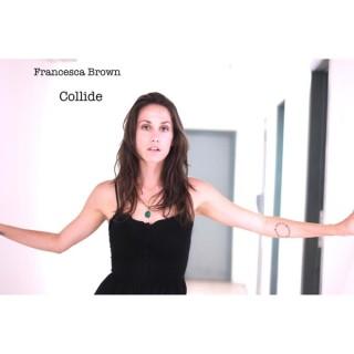 "FRANCESCA BROWN – ""Collide"""