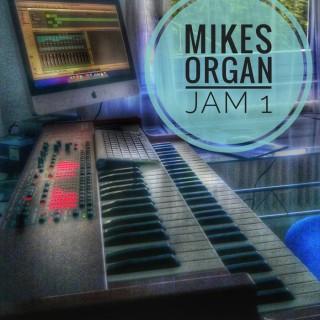 "MIKES ORGAN JAM – ""Mikes Organ Jam 1"""