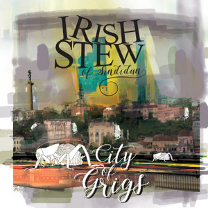 "IRISH STEW OF SINDIDUN – ""City Of Grigs"""