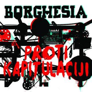 """BORGHESIA – """"Proti kapitulaciji"""""""