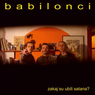 """Zakaj su ubili Satana?""…novi album Babilonaca!"