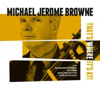 "MICHAEL JEROME BROWNE – ""That's Where It's At!"""