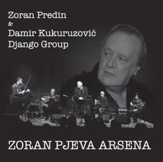 """ZORAN PREDIN & DAMIR KUKURUZOVIĆ DJANGO GROUP – """"Zoran peva Arsena"""""""